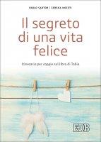 Il segreto di una vita felice - Paolo Sartor, Serena Noceti