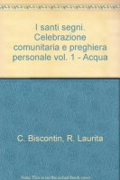 I santi segni. Celebrazione comunitaria e preghiera personale [vol_1] / Acqua - Chino Biscontin , Roberto Laurita