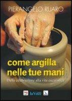 Come argilla nelle tue mani - Ruaro Pierangelo