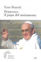 Francesco, il papa del mutamento - Enzo Bianchi