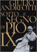 Sotto il segno di Pio IX - Andreotti Giulio