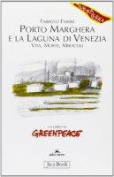 Porto Marghera e la laguna di Venezia. Vita, morte, miracoli - Fabbri Fabrizio