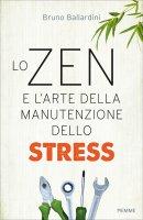 Lo Zen e l'arte della manutenzione dello stress - Bruno Ballardini