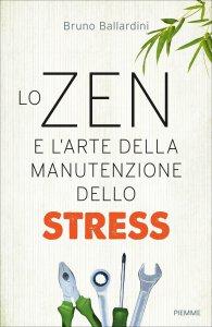 Copertina di 'Lo Zen e l'arte della manutenzione dello stress'