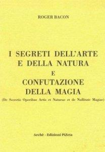 Copertina di 'I segreti dell'arte e della natura e confutazione della magia. Ediz. critica'