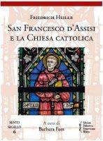 San Francesco d'Assisi e la Chiesa cattolica - Friedrich Heiler