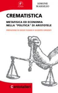 Copertina di 'Crematistica. Metafisica ed economia nella «Politica» di Aristotele'