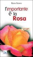 L'importante è la rosa. Piccole storie per l'anima - Ferrero Bruno