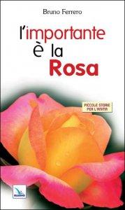 Copertina di 'L'importante è la rosa. Piccole storie per l'anima'