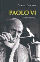 Paolo VI.  Il Papa della luce - Cristina Siccardi