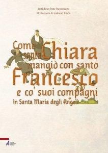Copertina di 'Come santa Chiara mangiò con san Francesco e co' suoi compagni in Santa Maria degli Angeli'
