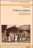 L' Africa italiana. I giudici, le leggi, le pene e la questione della razza - Papa Niccolò