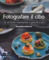 Fotografare il cibo. Da semplici istantanee a grandi scatti - Young Nicole S.