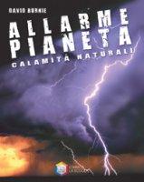 Allarme pianeta. Calamità naturali - Burnie David