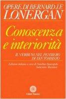 Conoscenza e interiorità. Il Verbum nel pensiero di S. Tommaso - Lonergan Bernard