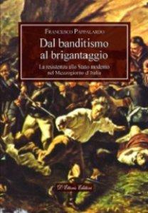 Copertina di 'Dal banditismo al brigantaggio. La resistenza allo Stato moderno nel Mezzogiorno d'Italia'