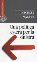 Una politica estera per la sinistra - Walzer Michael