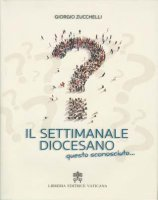 I Settimanale diocesano, questo sconosciuto.... - Giorgio Zucchelli