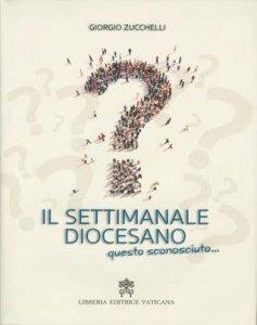Copertina di 'I Settimanale diocesano, questo sconosciuto....'