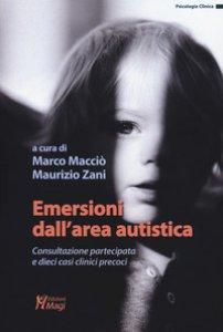 Copertina di 'Emersioni dall'area autistica. Consultazione partecipata e dieci casi clinici precoci'