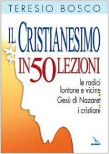 Copertina di 'Il cristianesimo in 50 lezioni. Le radici lontane e vicine. Gesù di Nazaret. I cristiani'