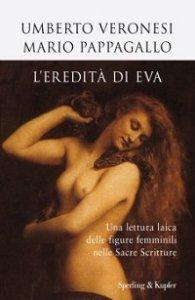 Copertina di 'Eredità di Eva. Una lettura laica delle figure femminili nelle Sacre Scritture (L')'