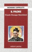Il padre. Il beato Giuseppe Nascimbeni - Giovanni Cappelletti
