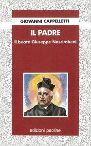 Copertina di 'Il padre. Il beato Giuseppe Nascimbeni'