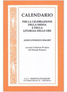 Copertina di 'Calendario per la celebrazione della messa e della liturgia delle ore 2016-2017'