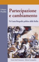 Partecipazione e cambiamento. Un'(auto) biografia politica della Sicilia - Pumilia Calogero
