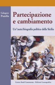 Copertina di 'Partecipazione e cambiamento. Un'(auto) biografia politica della Sicilia'