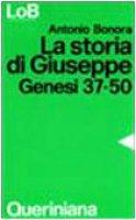 La storia di Giuseppe. Dio in cerca di fratelli. Genesi 37-50 - Bonora Antonio