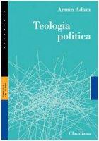 Teologia politica - Adam Armin