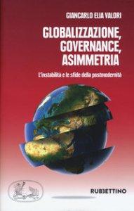 Copertina di 'Globalizzazione asimmetrica. L'instabilità e le sfide della postmodernità'