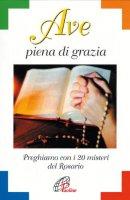 Ave piena di grazia. Preghiamo con i 20 misteri del rosario - Masullo Osvaldo