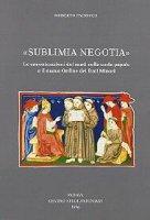 Sublimia negotia. Le canonizzazioni dei santi nella curia papale e il nuovo Ordine dei frati minori - Paciocco Roberto