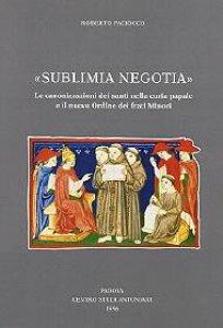 Copertina di 'Sublimia negotia. Le canonizzazioni dei santi nella curia papale e il nuovo Ordine dei frati minori'
