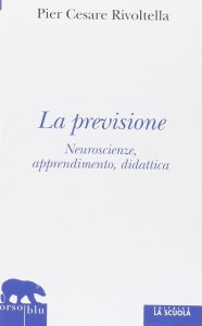 Copertina di 'Previsione. Neuroscienze, apprendimento, didattica. (La)'