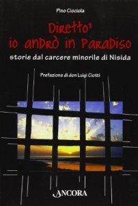 Copertina di 'Diretto' io andrò in Paradiso. Storie dal carcere minorile di Nisida'
