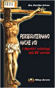 Copertina di 'Perseguiteranno anche voi. I martiri cristiani del XX secolo'