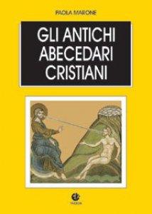 Copertina di 'Gli antichi abecedari cristiani'