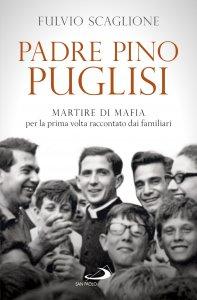 Copertina di 'Padre Pino Puglisi. Martire di mafia per la prima volta raccontato dai familiari'