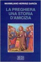 La preghiera una storia di amicizia - Herraiz Garcia Maximiliano