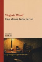 Una stanza tutta per sé - Woolf Virginia