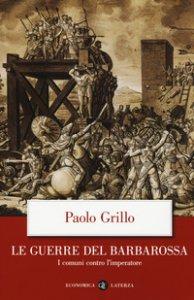 Copertina di 'Le guerre del Barbarossa. I comuni contro l'imperatore'
