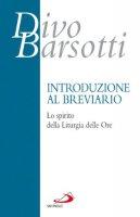 Introduzione al breviario. Lo spirito della liturgia delle ore - Barsotti Divo