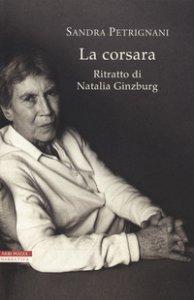 Copertina di 'La corsara. Ritratto di Natalia Ginzburg'