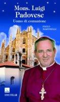 Mons. Luigi Padovese. Uomo di comunione - Martinelli Paolo