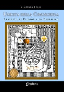 Copertina di 'Unicità della conoscenza. Trattato di filosofia ed ermetismo'