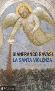 Copertina di 'La santa violenza'